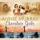 Chocolate Girls audiobook by Annie Murray