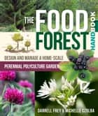 The Food Forest Handbook - Design and Manage a Home-Scale Perennial Polyculture Garden ebook by Darrell Frey, Michelle Czolba