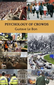 Psychology of Crowds ebook by Gustave le Bon