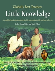 Little Knowledge - A Simplified Book About Modern-Day Life and a Guide to Life and How to Live It.. ebook by Donna Tillery,Travis Tillery