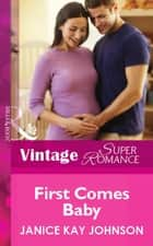 First Comes Baby (Mills & Boon Vintage Superromance) ebook by Janice Kay Johnson