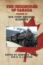 THE CHRONICLES OF CANADA: Volume IX - Our First National Highways ebook by George M. Wrong and H. H. Langton