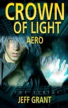 Crown of Light: Aero - Crown of Light, #1 ebook by Jeff Grant