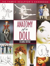 Anatomy Of A Doll - The Fabric Sculptor's Handbook ebook by Susanna Oroyan