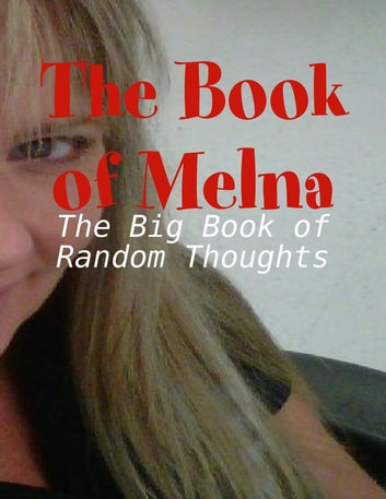 The Book of Melna - The Big Book of Random Thoughts ebook by M Osterhoudt
