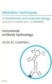 Monoclonal Antibody Technology: The Production and Characterization of Rodent and Human Hybridomas ebook by Campbell, A.M.