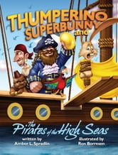 Thumperino Superbunny and the Pirates of the High Seas ebook by Amber L. Spradlin