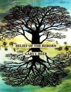 Belief of the Reborn ebook by Gary L Beer