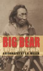 Big Bear - Mistahimusqua ebook by J.R. Miller