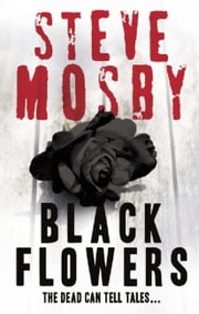 Black Flowers ebook by Steve Mosby