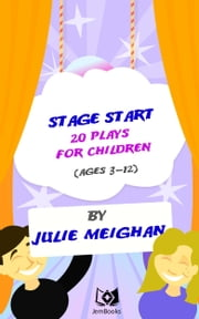 Stage Start! 20 Plays for Children. ebook by Julie Meighan