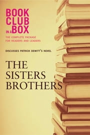 Bookclub-in-a-Box Discusses The Sisters Brothers, novel by Patrick deWitt - The Complete Discussion Guide for Leaders and Readers ebook by Marilyn Herbert,Aaron Kreuter
