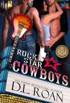 Rock Star Cowboys ebook by D.L. Roan