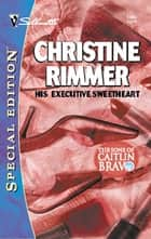 His Executive Sweetheart (Mills & Boon Silhouette) ebook by Christine Rimmer