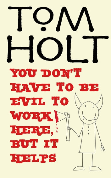 You Don't Have To Be Evil To Work Here, But It Helps - J.W. Wells & Co. Book 1 ebook by Tom Holt