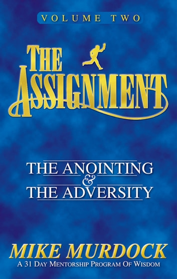 The Assignment Vol.2: The Anointing & The Adversity ebook by Mike Murdock