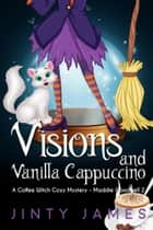 Visions and Vanilla Cappuccino - Maddie Goodwell, #2 ebook by Jinty James