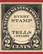 Every Stamp Tells a Story - The National Philatelic Collection ebook by Cheryl Ganz,M. T. Sheahan,Richard R. John