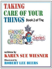 Making Good Choices Book 2: Taking Good Care Of Your Things ebook by Wiesner, Karen Sue