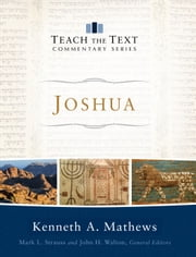 Joshua (Teach the Text Commentary Series) ebook by Kenneth A. Mathews,Mark Strauss,John Walton