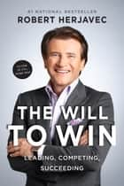 The Will To Win - Leading, Competing, Succeeding ebook by Robert Herjavec