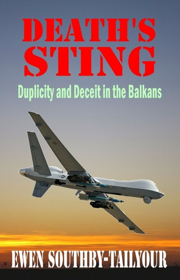 Death's Sting - Duplicity and Deceit in the Balkans ebook by Ewen Southby-Tailyour
