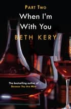 When You Defy Me (When I'm With You Part 2) - Because You Are Mine Series #2 ebook by Beth Kery