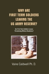 Why Are First Term Soldiers Leaving the US Army Reserve? ebook by Vaine Caldwell Ph. D.