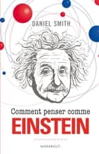 Comment penser comme Einstein ebook by Daniel Smith