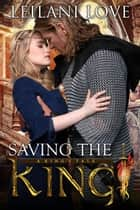 Saving the King - A King's Tale, #1 ebook by Leilani Love