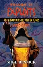 Exploits: The Chronicles of Lucifer Jones, Volume II, 1926-1931 ebook by Mike Resnick