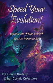 Speed Your Evolution - Become the Star Being You Are Meant To Be ebook by Lianne Downey