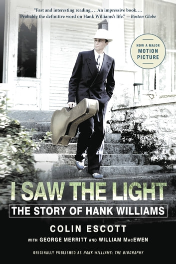 I Saw the Light - The Story of Hank Williams ebook by Colin Escott,George Merritt,William MacEwen