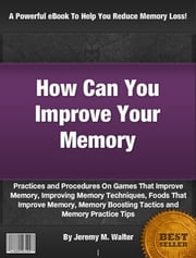 How Can You Improve Your Memory ebook by Jeremy M. Walter