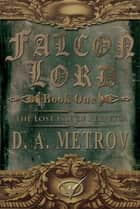 Falcon Lord -- Book One: The Lost Isle of Perpetua (An Epic Steampunk Fantasy Novel) ebook by D. A. Metrov