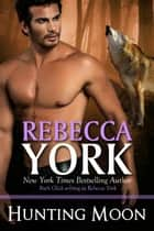 Hunting Moon (Decorah Security Series, Book #11) ebook by Rebecca York