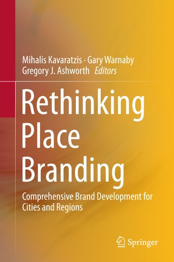 Rethinking Place Branding - Comprehensive Brand Development for Cities and Regions ebook by
