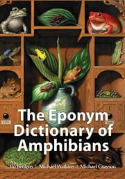 The Eponym Dictionary of Amphibians ebook by Bo Beolens,Michael Watkins,Michael Grayson