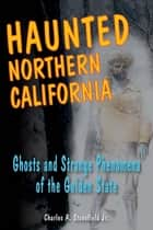 Haunted Northern California ebook by Charles A. Stansfield Jr.