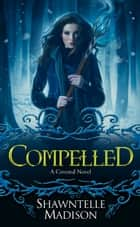 Compelled - A Coveted Novel ebook by Shawntelle Madison