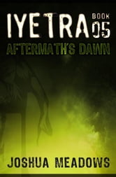 Iyetra - Book 05: Aftermath's Dawn ebook by Joshua Meadows