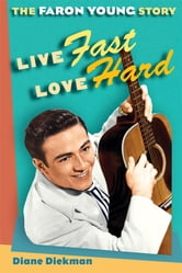 Live Fast, Love Hard: The Faron Young Story - The Faron Young Story ebook by Diane Diekman