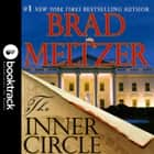 The Inner Circle - Booktrack Edition audiobook by Brad Meltzer