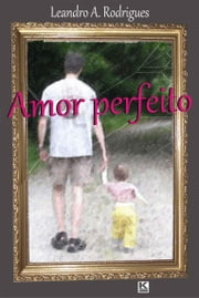 Amor perfeito ebook by Rodrigues,Leandro A.