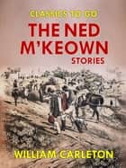 The Ned M'Keown Stories ekitaplar by William Carleton