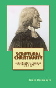 Scriptural Christianity: John Wesley's Sermon In Today's English (4 of 44) ebook by James Hargreaves,John Wesley