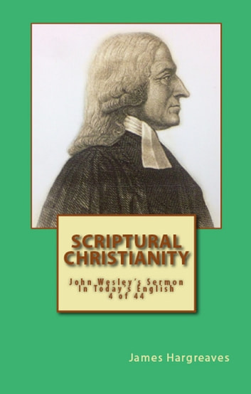 Scriptural Christianity John Wesleys Sermon In Todays English 4