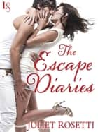 The Escape Diaries - Life and Love on the Lam e-bok by Juliet Rosetti