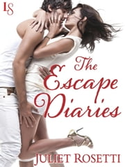 The Escape Diaries - Life and Love on the Lam ebook by Juliet Rosetti