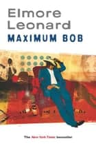Maximum Bob ebook by Elmore Leonard
